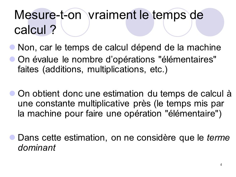 4 Mesure-t-on vraiment le temps de calcul ? Non, car le temps de calcul dépend de la machine On évalue le nombre dopérations
