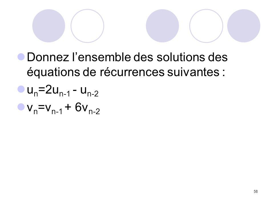 58 Donnez lensemble des solutions des équations de récurrences suivantes : u n =2u n-1 - u n-2 v n =v n-1 + 6v n-2
