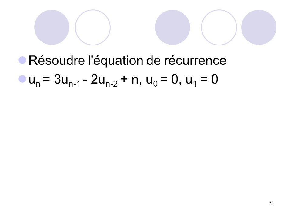 65 Résoudre l'équation de récurrence u n = 3u n-1 - 2u n-2 + n, u 0 = 0, u 1 = 0