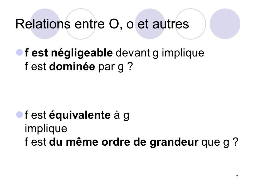7 Relations entre O, o et autres f est négligeable devant g implique f est dominée par g ? f est équivalente à g implique f est du même ordre de grand