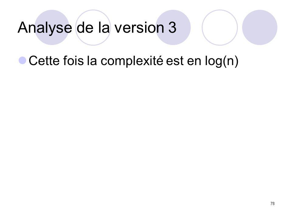 78 Analyse de la version 3 Cette fois la complexité est en log(n)
