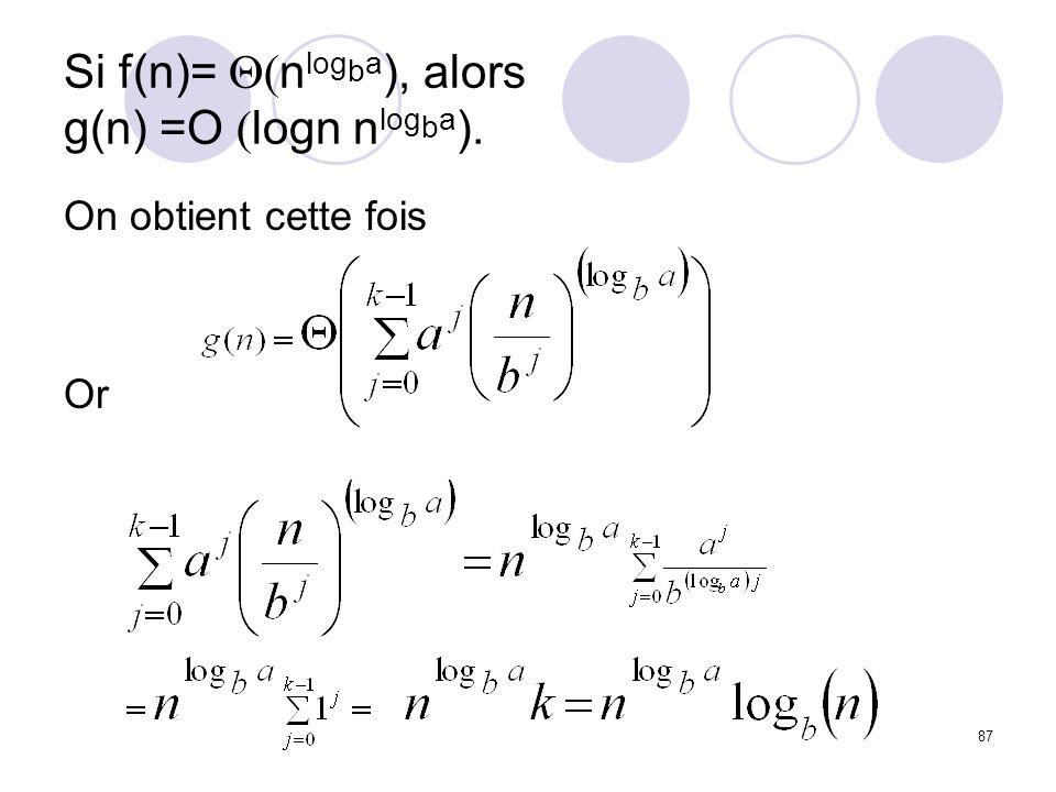 87 Si f(n)= n log b a ), alors g(n) =O logn n log b a ). On obtient cette fois Or