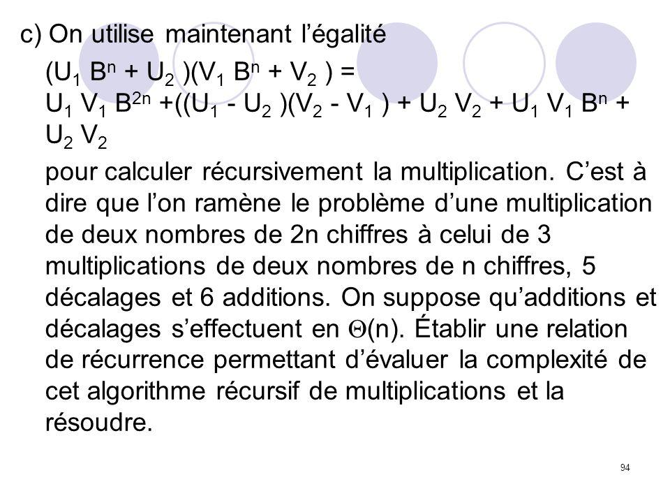 94 c) On utilise maintenant légalité (U 1 B n + U 2 )(V 1 B n + V 2 ) = U 1 V 1 B 2n +((U 1 - U 2 )(V 2 - V 1 ) + U 2 V 2 + U 1 V 1 B n + U 2 V 2 pour