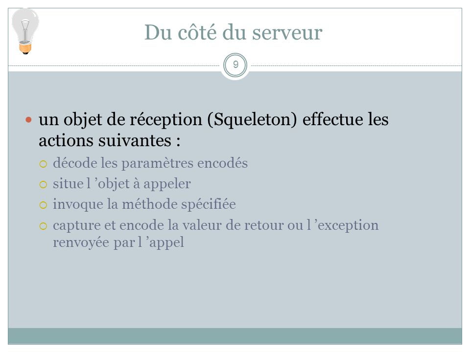 Exemple : annuaire des surnoms XDR et RPC Protocole := CHOICE { enregistrerReq [0] SEQUENCE{PrintableString nom, PrintableString surnom} enregistrerRep[1] BOOLEAN, listerReq [2] NULL, listerRep [3] SET OF Personnes, ….} Programme surnoms { version { boolean enregistrer(nomSurnom) = 1; listePersonnes lister(void)=2 }= 1 } = 10000 ASN.1 et norme ISO