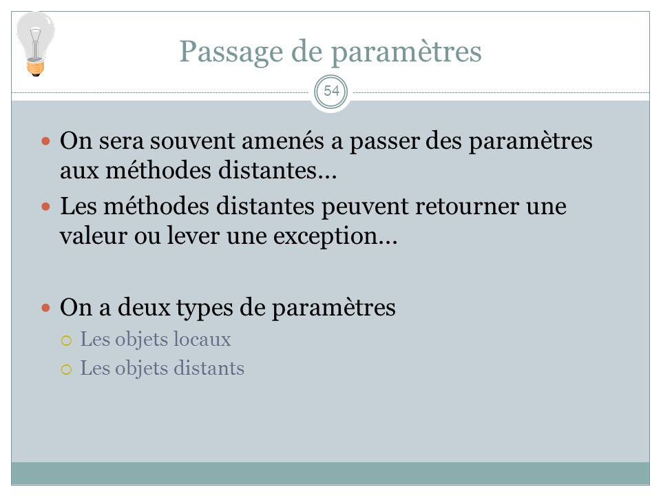 Passage de paramètres 54 On sera souvent amenés a passer des paramètres aux méthodes distantes...