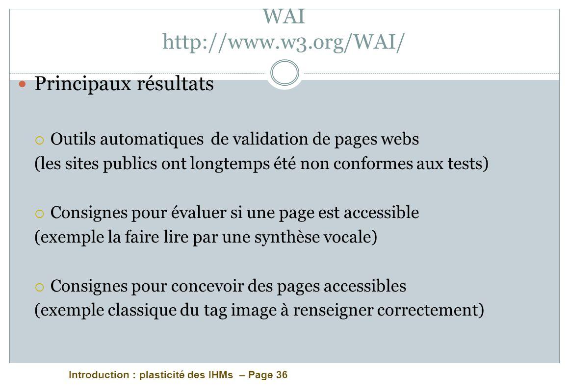 Introduction : plasticité des IHMs – Page 36 WAI http://www.w3.org/WAI/ Principaux résultats Outils automatiques de validation de pages webs (les site