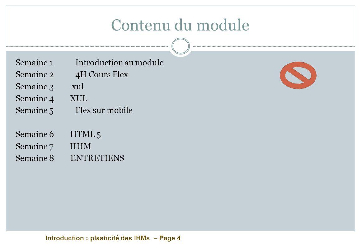 Introduction : plasticité des IHMs – Page 4 Contenu du module Semaine 1Introduction au module Semaine 2 4H Cours Flex Semaine 3 xul Semaine 4 XUL Sema