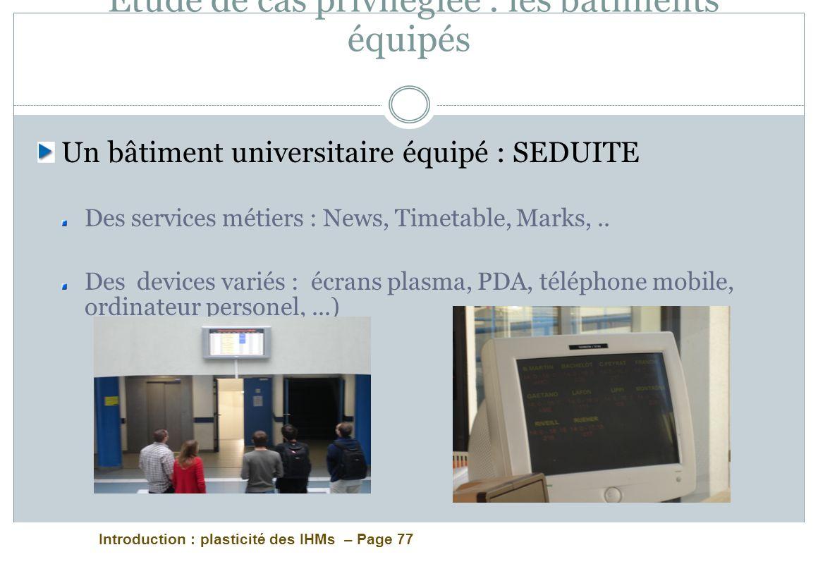 Introduction : plasticité des IHMs – Page 77 Etude de cas privilégiée : les bâtiments équipés Un bâtiment universitaire équipé : SEDUITE Des services