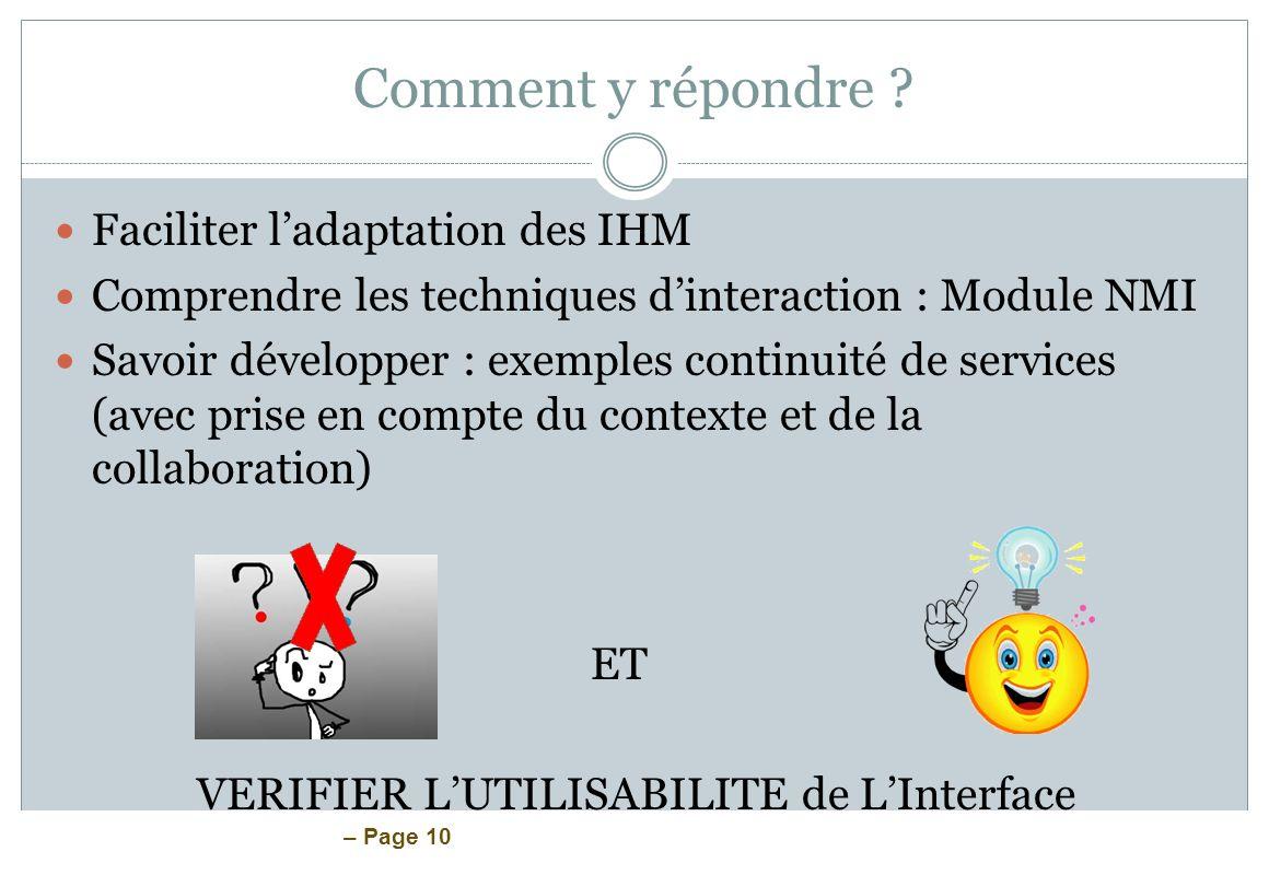 – Page 10 Comment y répondre ? Faciliter ladaptation des IHM Comprendre les techniques dinteraction : Module NMI Savoir développer : exemples continui
