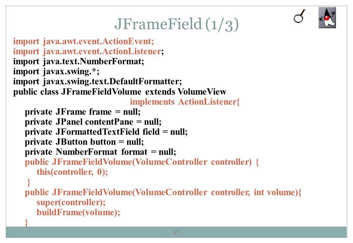 JFrameField (1/3) 47 import java.awt.event.ActionEvent; import java.awt.event.ActionListener; import java.text.NumberFormat; import javax.swing.*; imp