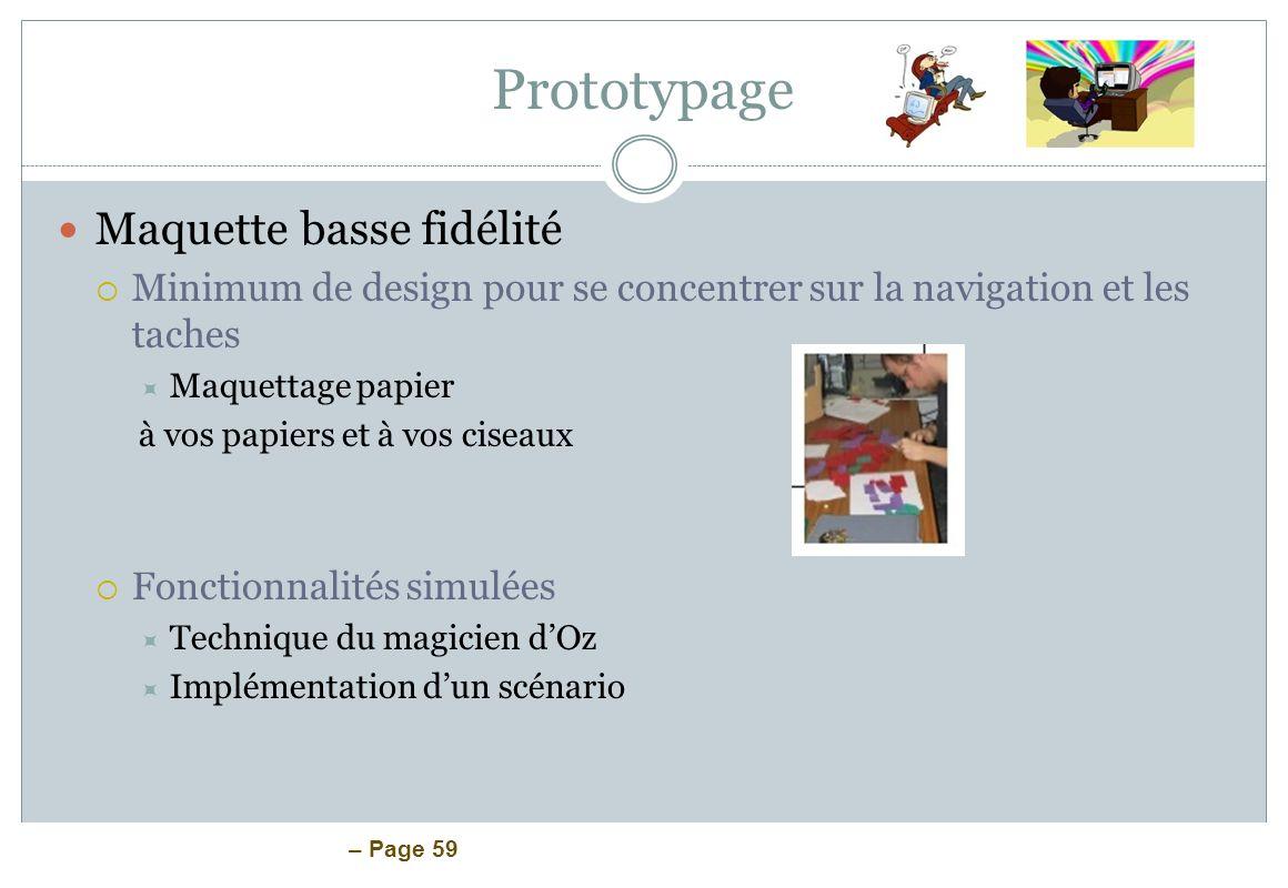 – Page 59 Prototypage Maquette basse fidélité Minimum de design pour se concentrer sur la navigation et les taches Maquettage papier à vos papiers et