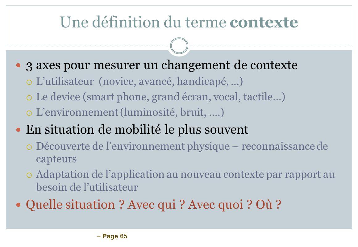 – Page 65 Une définition du terme contexte 3 axes pour mesurer un changement de contexte Lutilisateur (novice, avancé, handicapé,...) Le device (smart