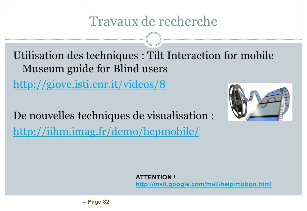 – Page 82 Travaux de recherche Utilisation des techniques : Tilt Interaction for mobile Museum guide for Blind users http://giove.isti.cnr.it/videos/8