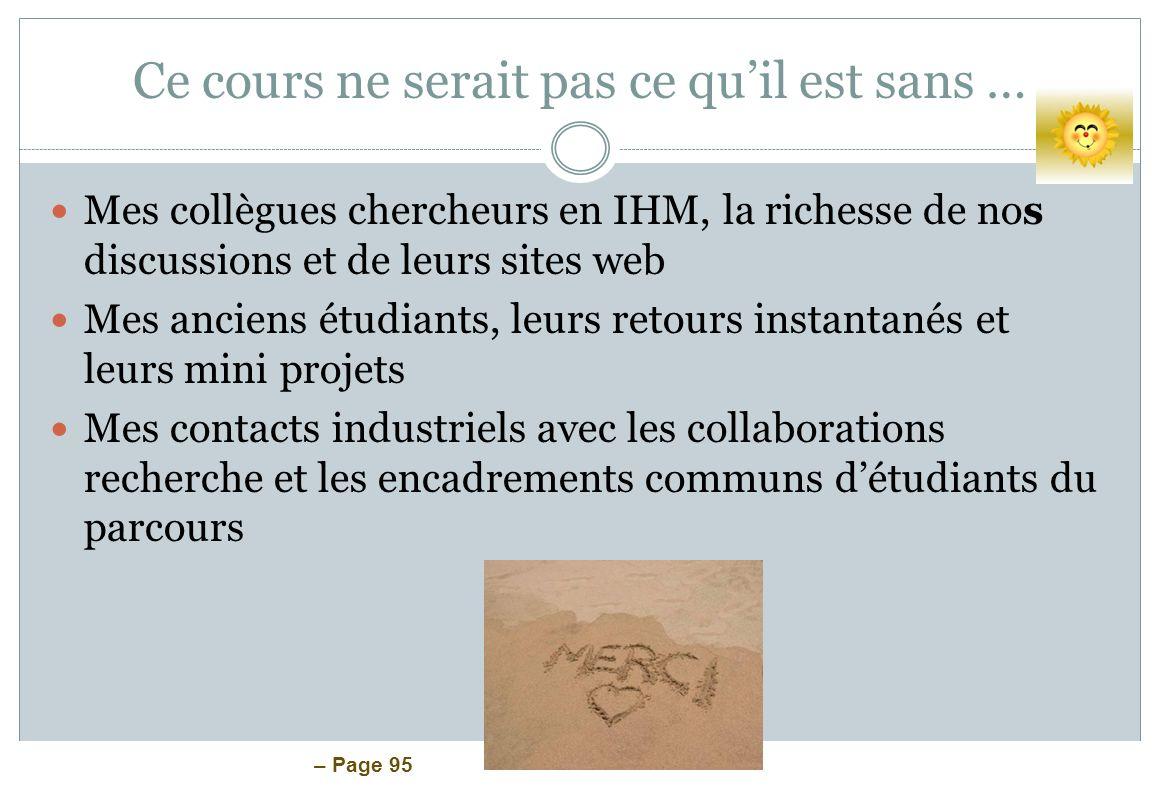 – Page 95 Ce cours ne serait pas ce quil est sans … Mes collègues chercheurs en IHM, la richesse de nos discussions et de leurs sites web Mes anciens