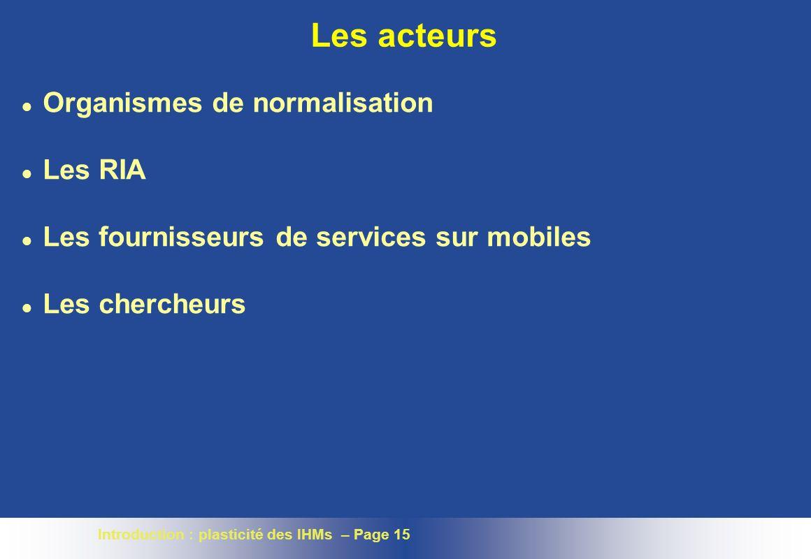 Introduction : plasticité des IHMs – Page 15 Les acteurs l Organismes de normalisation l Les RIA l Les fournisseurs de services sur mobiles l Les chercheurs