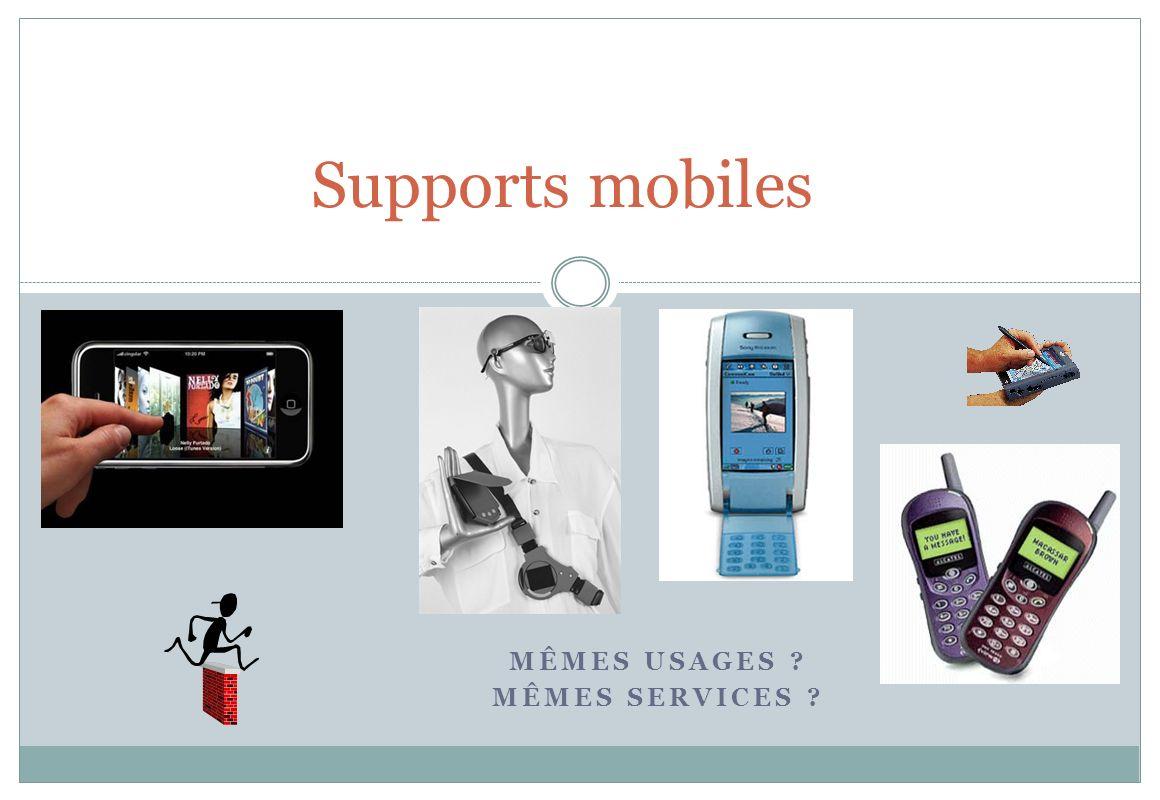 MÊMES USAGES ? MÊMES SERVICES ? Supports mobiles