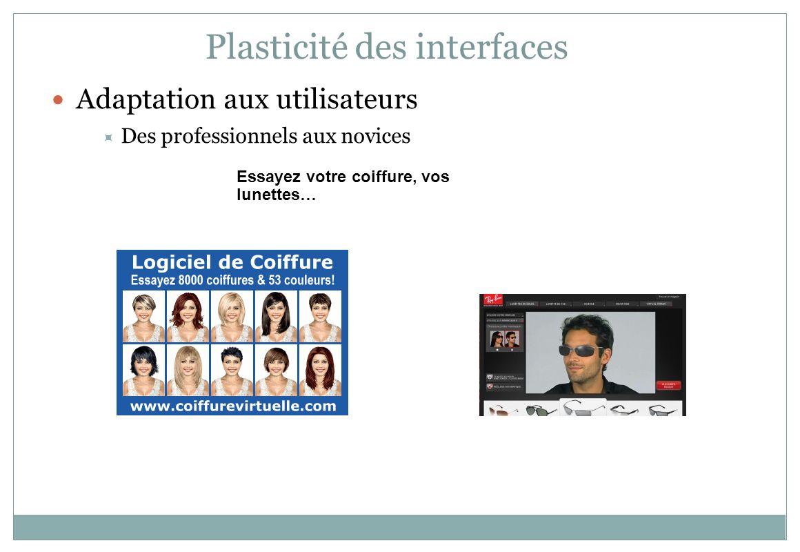 Adaptation aux utilisateurs Des professionnels aux novices Plasticité des interfaces Essayez votre coiffure, vos lunettes…