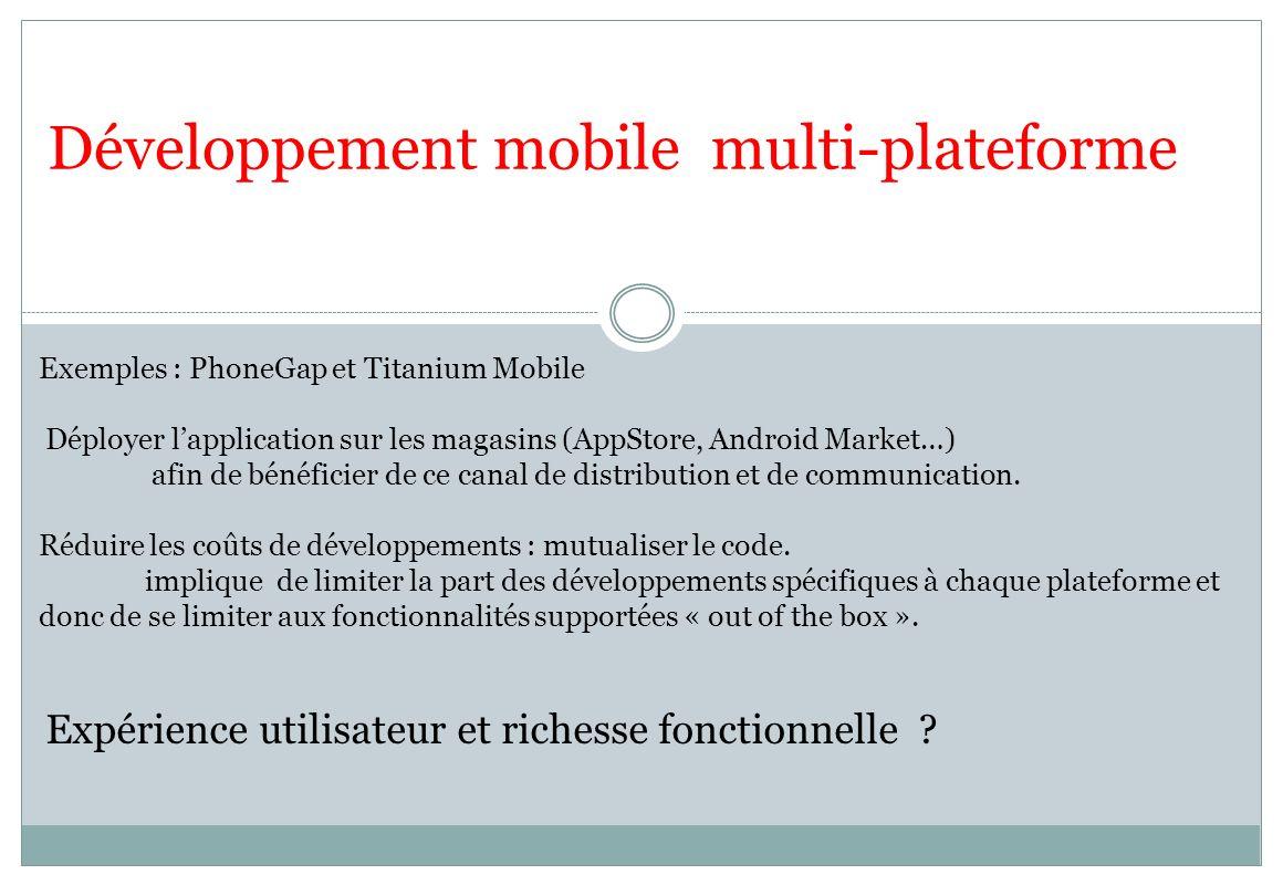 Exemples : PhoneGap et Titanium Mobile Déployer lapplication sur les magasins (AppStore, Android Market…) afin de bénéficier de ce canal de distributi