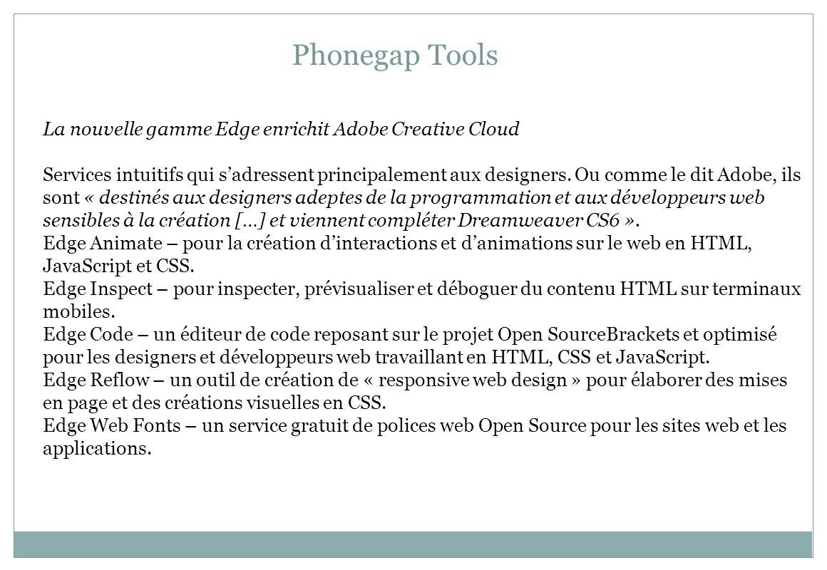 Phonegap Tools La nouvelle gamme Edge enrichit Adobe Creative Cloud Services intuitifs qui sadressent principalement aux designers. Ou comme le dit Ad