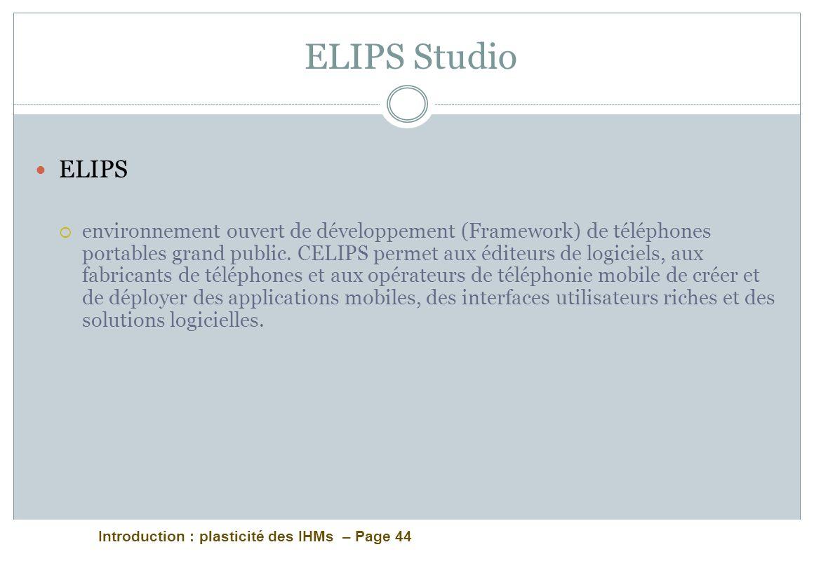 Introduction : plasticité des IHMs – Page 44 ELIPS Studio ELIPS environnement ouvert de développement (Framework) de téléphones portables grand public