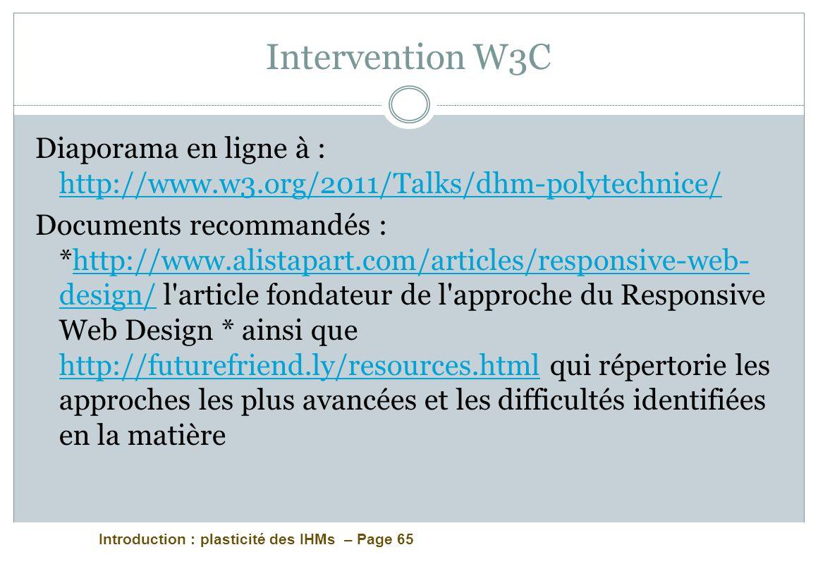 Introduction : plasticité des IHMs – Page 65 Intervention W3C Diaporama en ligne à : http://www.w3.org/2011/Talks/dhm-polytechnice/ http://www.w3.org/