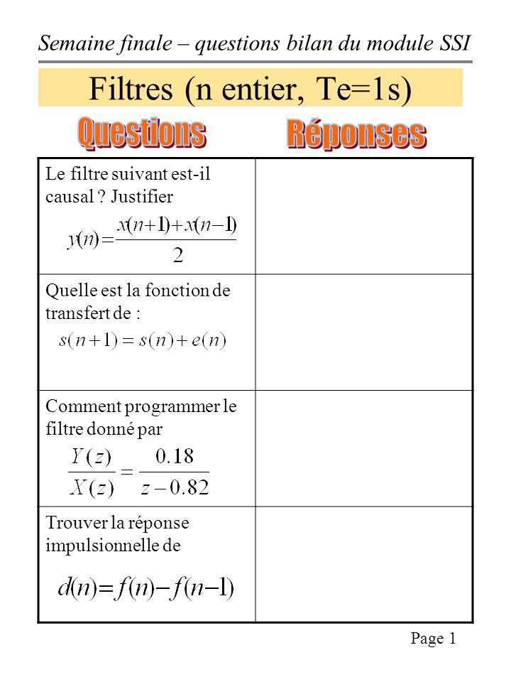 Semaine finale – questions bilan du module SSI Page 1 Filtres (n entier, Te=1s) Le filtre suivant est-il causal .