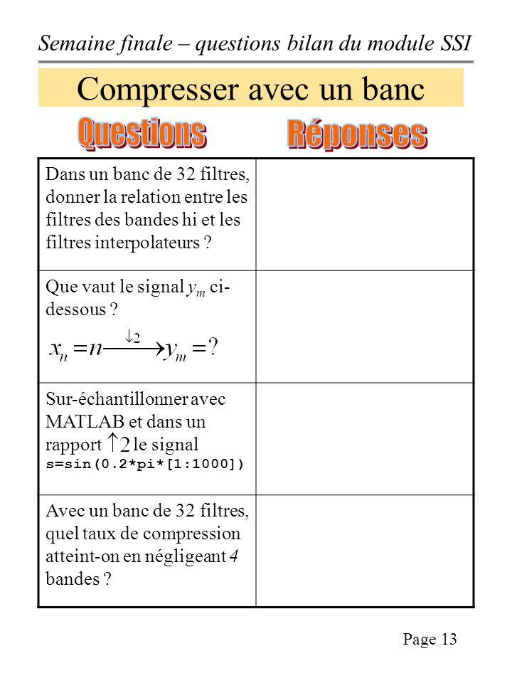 Semaine finale – questions bilan du module SSI Page 13 Compresser avec un banc Dans un banc de 32 filtres, donner la relation entre les filtres des bandes hi et les filtres interpolateurs .