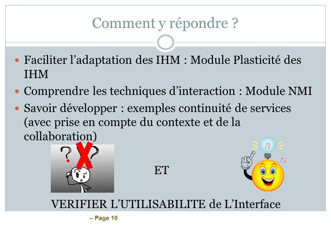 – Page 10 Comment y répondre ? Faciliter ladaptation des IHM : Module Plasticité des IHM Comprendre les techniques dinteraction : Module NMI Savoir dé