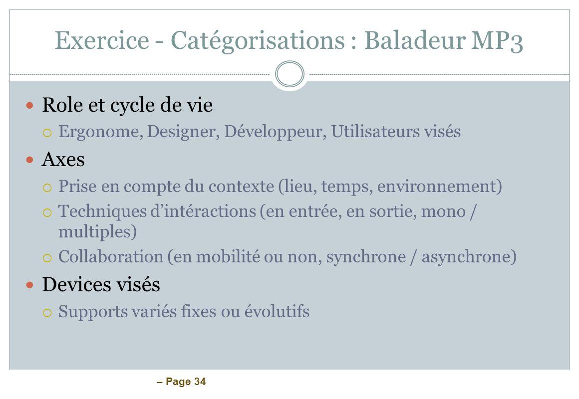 – Page 34 Exercice - Catégorisations : Baladeur MP3 Role et cycle de vie Ergonome, Designer, Développeur, Utilisateurs visés Axes Prise en compte du c