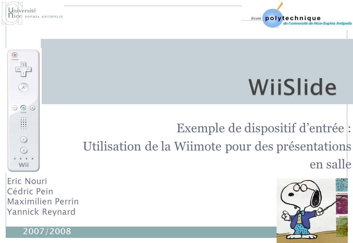 Exemple de dispositif dentrée : Utilisation de la Wiimote pour des présentations en salle Eric Nouri Cédric Pein Maximilien Perrin Yannick Reynard 200