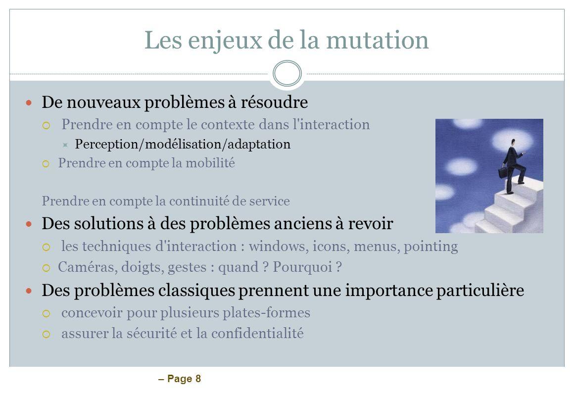 – Page 8 Les enjeux de la mutation De nouveaux problèmes à résoudre Prendre en compte le contexte dans l'interaction Perception/modélisation/adaptatio