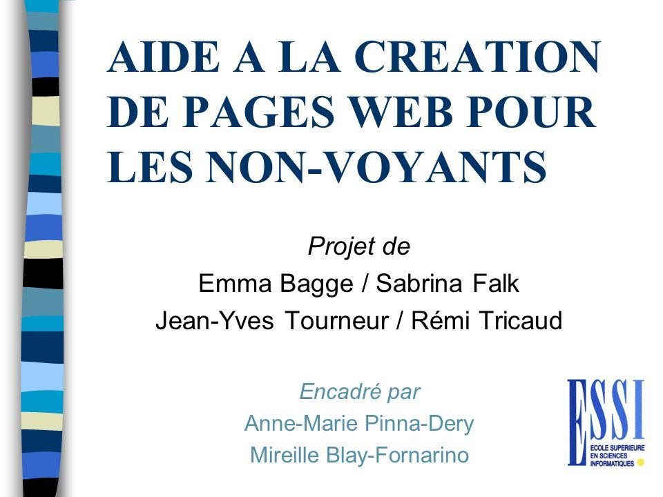 AIDE A LA CREATION DE PAGES WEB POUR LES NON-VOYANTS Projet de Emma Bagge / Sabrina Falk Jean-Yves Tourneur / Rémi Tricaud Encadré par Anne-Marie Pinn
