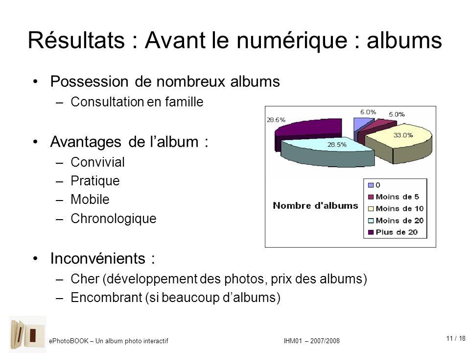11 / 18 ePhotoBOOK – Un album photo interactif IHM01 – 2007/2008 Résultats : Avant le numérique : albums Possession de nombreux albums –Consultation e