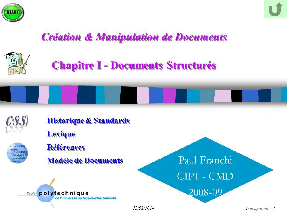Transparent 65 13/01/2014 XML - Validation Un source XML est dit Valide ssi n il est Bien Formé n il est conforme aux règles définies par: une DTD un schéma XSD Des erreurs dans la syntaxe XML stoppent le processus d excution du programme associé au source XML (affichage, transformations, etc.) (contrairement à HTML) n Outils de validation: DW8 Via loadXML() et le DOM Divers (voir le Web)