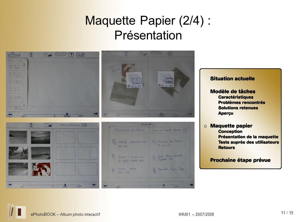 11 / 15 ePhotoBOOK – Album photo interactif IHM01 – 2007/2008 Maquette Papier (2/4) : Présentation