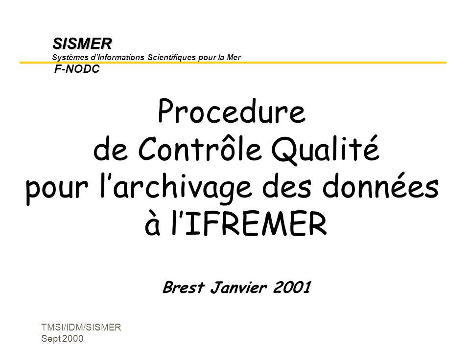 TMSI/IDM/SISMER Sept 2000 SISMER SISMER Systèmes dInformations Scientifiques pour la Mer F-NODC Procedure de Contrôle Qualité pour larchivage des donn