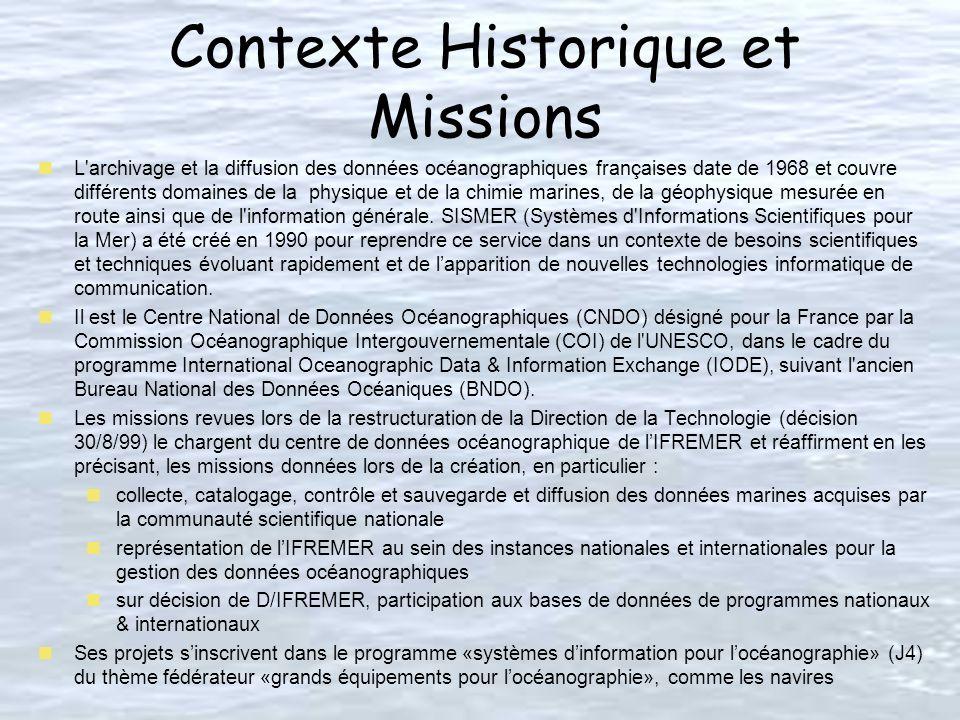 Contexte Historique et Missions nL archivage et la diffusion des données océanographiques françaises date de 1968 et couvre différents domaines de la physique et de la chimie marines, de la géophysique mesurée en route ainsi que de l information générale.