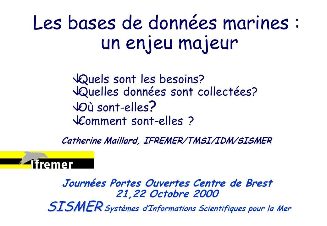 Les bases de données marines : un enjeu majeur â âQuels sont les besoins? â âQuelles données sont collectées? â âOù sont-elles ? â âComment sont-elles