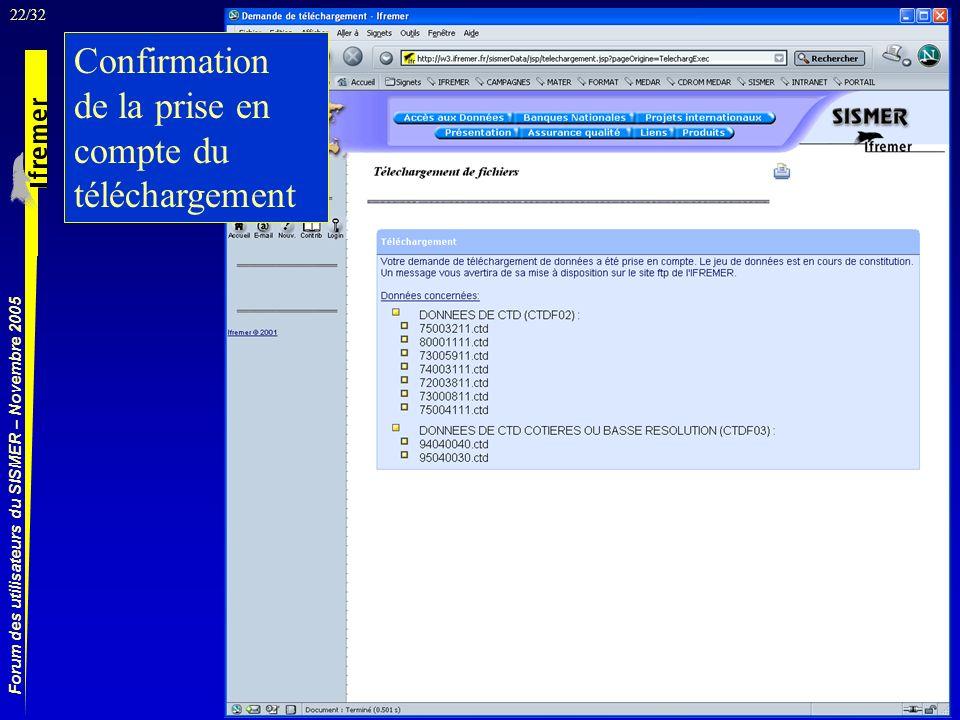22/32 Forum des utilisateurs du SISMER – Novembre 2005 Confirmation de la prise en compte du téléchargement