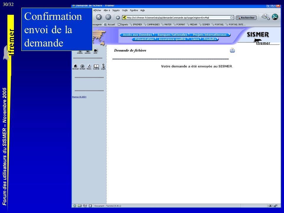 30/32 Forum des utilisateurs du SISMER – Novembre 2005 Confirmation envoi de la demande