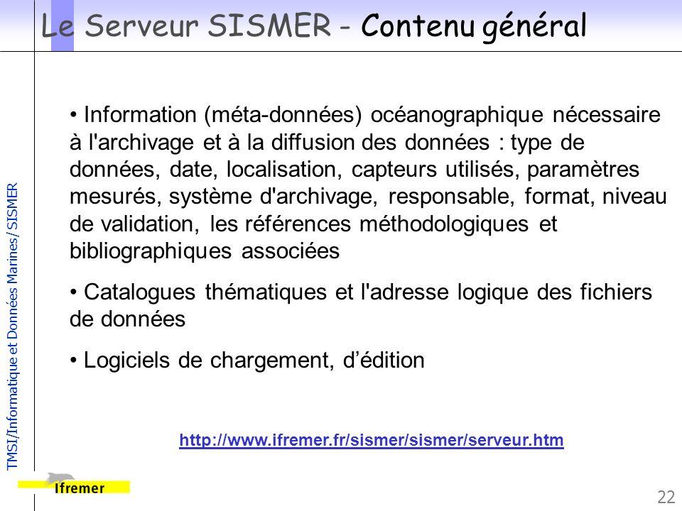 TMSI/Informatique et Données Marines/ SISMER 22 Le Serveur SISMER - Contenu général http://www.ifremer.fr/sismer/sismer/serveur.htm Information (méta-