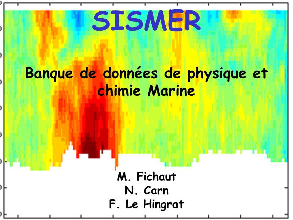 SISMER Banque de données de physique et chimie Marine M. Fichaut N. Carn F. Le Hingrat