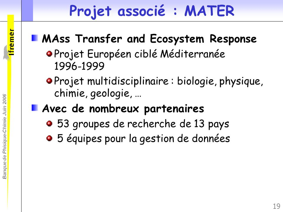 Banque de Phisique-Chimie Juin 2006 19 Projet associé : MATER MAss Transfer and Ecosystem Response Projet Européen ciblé Méditerranée 1996-1999 Projet