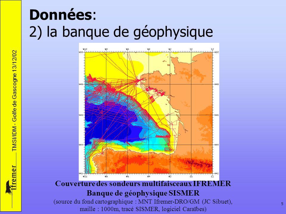 TMSI/IDM - Golfe de Gascogne 13/12/02 5 Données: 2) la banque de géophysique Couverture des sondeurs multifaisceaux IFREMER Banque de géophysique SISM