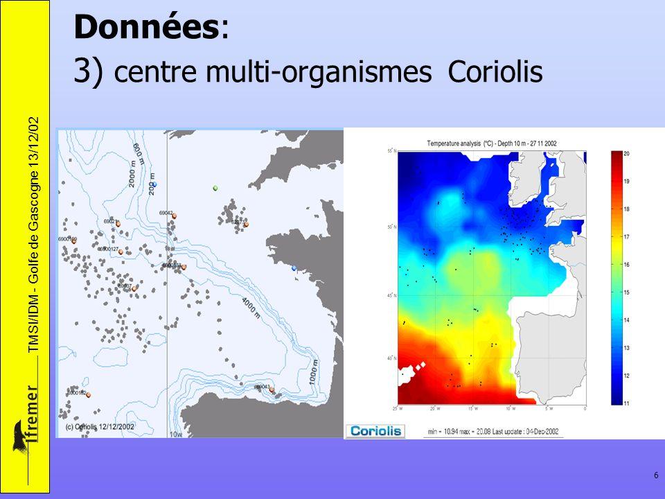 TMSI/IDM - Golfe de Gascogne 13/12/02 6 Données: 3) centre multi-organismes Coriolis