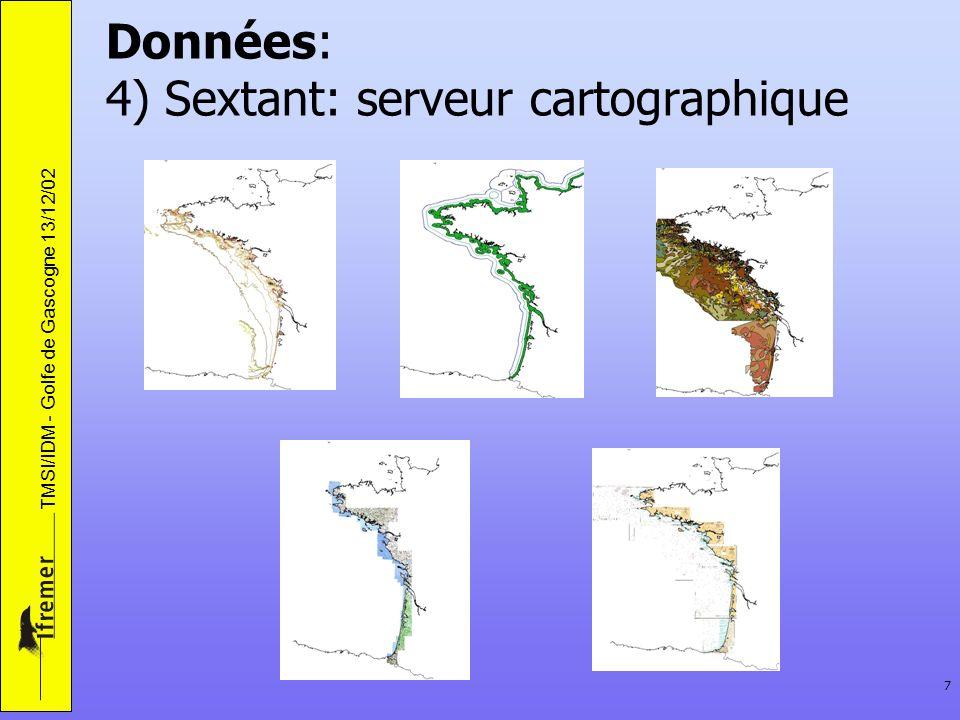TMSI/IDM - Golfe de Gascogne 13/12/02 7 Données: 4) Sextant: serveur cartographique