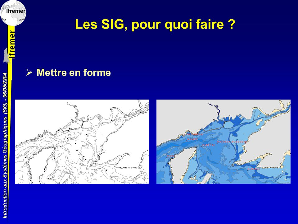 Introduction aux Systèmes Géographiques (SIG) - 06/05/2204 Les SIG, pour quoi faire ? Mettre en forme