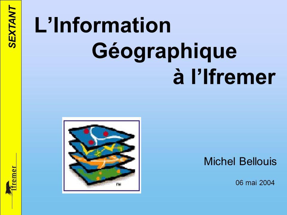 SEXTANT LInformation Géographique à lIfremer 06 mai 2004 Michel Bellouis