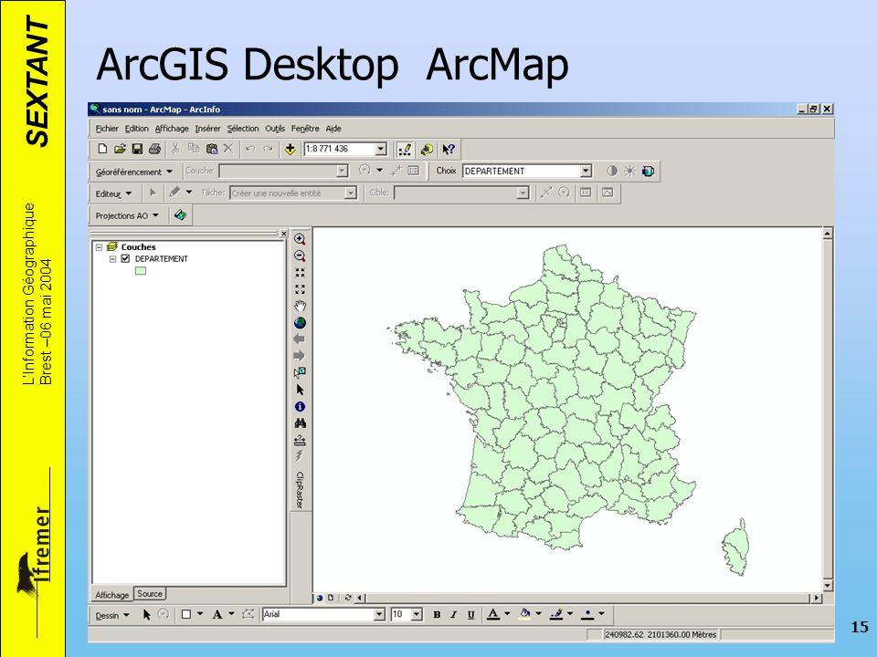SEXTANT LInformation Géographique Brest –06 mai 2004 15 ArcGIS Desktop ArcMap
