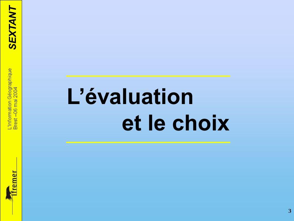 SEXTANT LInformation Géographique Brest –06 mai 2004 3 Lévaluation et le choix